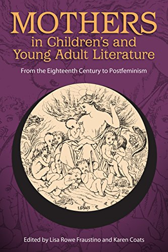 Mothers in Children's and Young Adult Literature: From the Eighteenth Century to Postfeminism (Children's Literature Ass