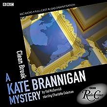 Kate Brannigan: Clean Break (BBC Radio Crimes) Radio/TV Program by Val McDermid Narrated by Charlotte Coleman
