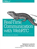 Real-Time Communication with WebRTC: Peer-to-Peer in the Browser Front Cover