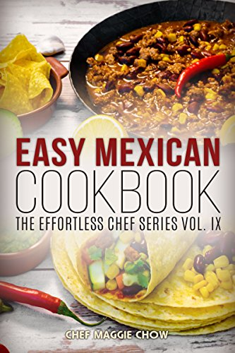 Easy Mexican Cookbook (Mexican Cookbook, Mexican Recipes, Mexican Cooking 1) by [Chow, Chef Maggie]