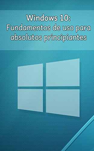 Windows 10: Fundamentos de uso para absolutos principiantes (Spanish Edition) Pdf