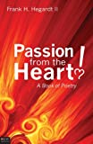 Passion from the Heart!, Frank H. Hegardt, 1607993309