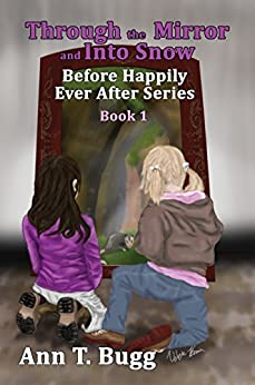 Through the Mirror and Into Snow (Before Happily Ever After Book 1) by [Bugg, Ann T.]