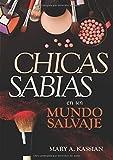 Chicas sabias en un mundo salvaje (Spanish Edition)