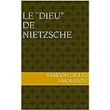"""LE """"DIEU"""" DE NIETZSCHE (French Edition)"""