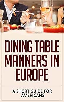 Dining Table Manners in Europe: A Short Guide for Americans by [Ambrose, Jonathan]