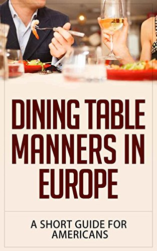 Dining Table Manners in Europe: A Short Guide for Americans