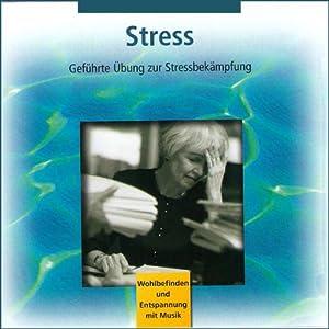 Stress: Geführte Übung zur Stressbekämpfung Hörbuch