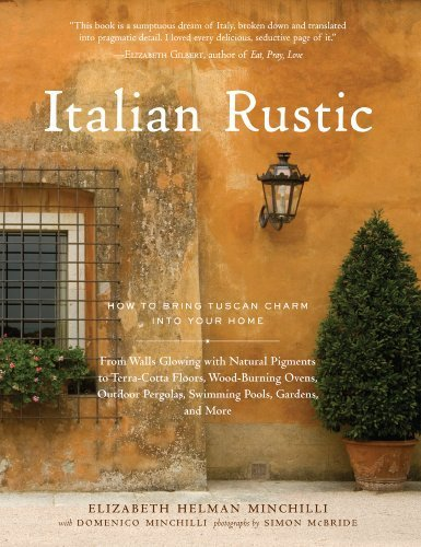 Italian Rustic: How to Bring Tuscan Charm into Your Home by Elizabeth Helman Minchilli (2009) Hardcover