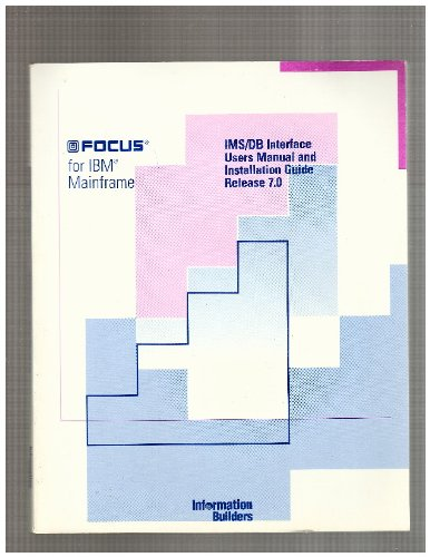 Focus for IBM Mainframe IMS/DB Interface Users Manual and Installation Guide Release 7.0