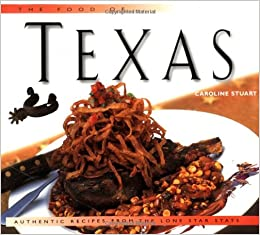 The Food of Texas: Authentic Recipes from the Lone Star State