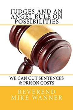 Judges And An Angel Rule On Possibilities: We Can Cut Sentences & Prison Costs