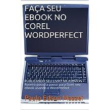 FAÇA SEU EBOOK NO COREL WORDPERFECT: PUBLICANDO SEU LIVRO NA AMAZON - Roteiro passo a passo para fazer seu eBook usando o WordPerfect (Portuguese Edition)