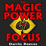 The Magic Power of Focus | Darrin Reeves