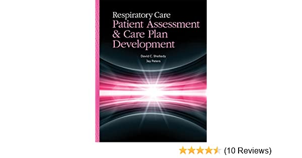 Respiratory Care Patient Assessment And Care Plan Development Kindle Edition By Shelledy David C Peters Jay I Professional Technical Kindle Ebooks Amazon Com