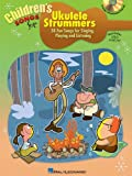 Children's Songs for Ukulele Strummers, Hal Leonard Corp., 1476812756