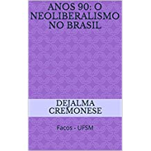 Anos 90: o neoliberalismo no Brasil: Facos - UFSM (Coleção Filosofia&Política Livro 4)