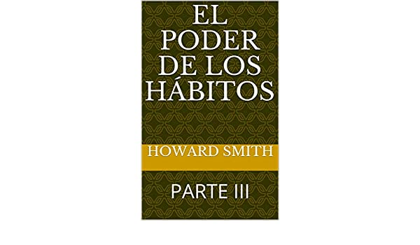 EL PODER DE LOS HÁBITOS: PARTE III eBook: HOWARD SMITH: Amazon.es ...