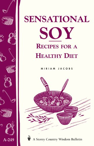 Sensational Soy: Recipes for a Healthy Diet: Storey's Country Wisdom Bulletin A-249 (Storey Country Wisdom Bulletin, A-249) by Miriam Jacobs