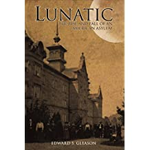 Lunatic: The Rise and Fall of an American Asylum