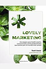 Lovely Marketing: Estrategias para health coachs, nutricionistas y otros profesionales que luchan por un mundo más sanote (Spanish Edition)