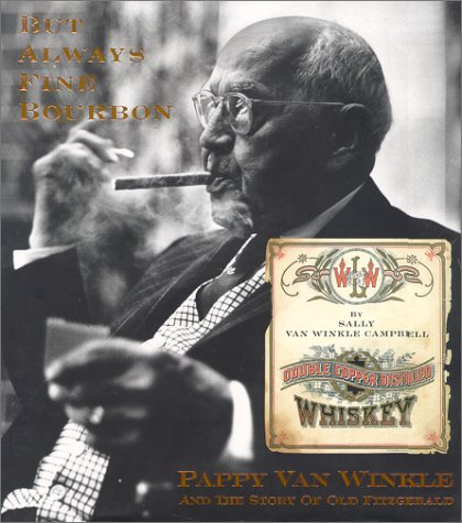 But Always Fine Bourbon : Pappy Van Winkle and the Story of Old Fitzgerald ()