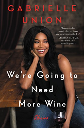 We're Going to Need More Wine: Stories That Are Funny, Complicated, and True by [Union, Gabrielle]