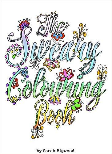 The Sweary Colouring Book Amazoncouk Sarah Bigwood 9781526200259 Books