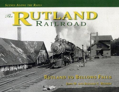 RUTLAND RAILROAD, The: Rutland to Bellows Falls (Scenes Along the Rails, 2) (The Rutland Railroad)