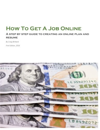 Read Online How To Get A Job Online: A step by step guide to creating an online plan and resume pdf