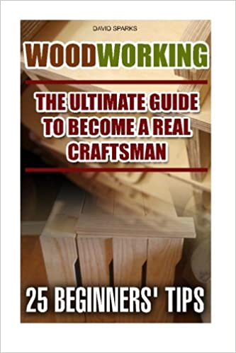 Woodworking The Ultimate Guide To Become A Real Craftsman 25