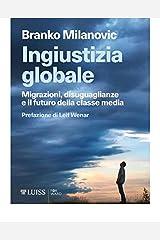 Ingiustizia globale: Migrazioni, disuguaglianze e il futuro della classe media (Italian Edition) Kindle Edition