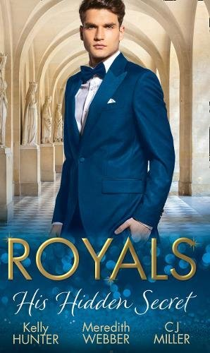 Royals: His Hidden Secret: Revealed: A Prince and A Pregnancy / Date with a Surgeon Prince / The Secret King