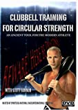 Clubbell Training For Circular Strength: An Ancient Tool for the Modern Athlete