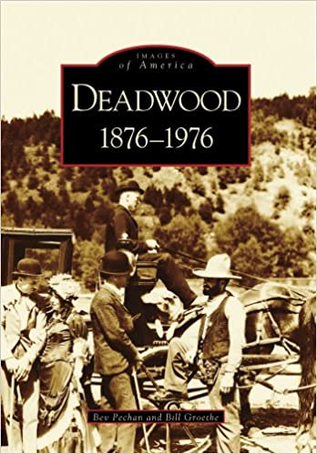 Deadwood 1876 1976 Sd Images Of America Bev Pechan Bill
