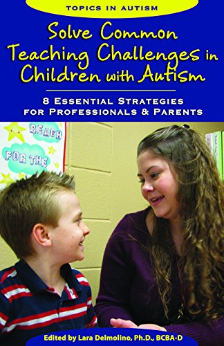 g Challenges in Children with Autism: 8 Essential Strategies for Professionals & Parents (Topics in Autism) ()