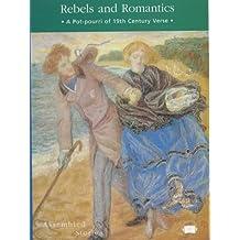 A Rebels and Romantics: A Pot-Pourri of 19th Century Verse