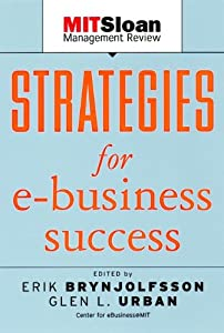 Strategies for E-Business Success (The MIT Sloan Management Review Series)