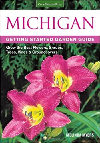 Michigan Getting Started Garden Guide: Grow The Best Flowers, Shrubs,  Trees, Vines U0026 Groundcovers (Garden Guides): Melinda Myers: 0789172004329:  Amazon.com: ...
