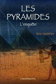 Les pyramides : L'enquête par Eric Guerrier