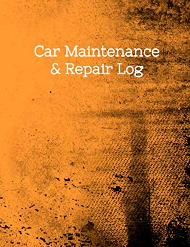 Car Maintenance & Repair: Log Book for Automobile, Vehicle Maintenance, Service, and Repairs. Features 110 pages 8.5