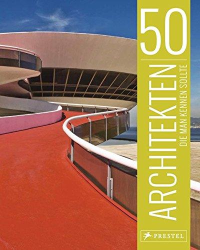 50 Architekten, die man kennen sollte (50, die man kennen sollte..., Band 7)