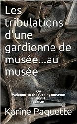 Les tribulations d'une gardienne de musée...au musée (Welcome to the fucking museum t. 1)