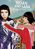 Tegan and Sara: It's Not Fun. Don't Do It! [Import]