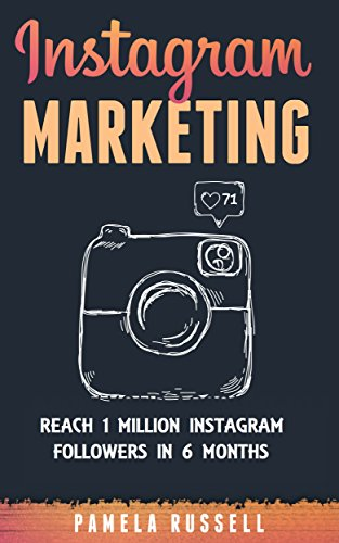 Instagram Marketing: Grow Your Instagram page to 1 million followers In  Under 6 months  (Dominating the Instagram Game)
