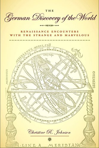 Download The German Discovery of the World: Renaissance Encounters with the Strange and Marvelous (Studies in Early Modern German History) ebook