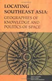 Locating Southeast Asia : Geographies of Knowledge and Politics of Space, , 0896802426
