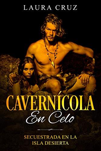Cavernícola en Celo: Secuestrada en la Isla Desierta (Novela de Romántica y Erotica) por Laura Cruz