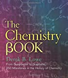 Book Cover for The Chemistry Book: From Gunpowder to Graphene, 250 Milestones in the History of Chemistry (Sterling Milestones)