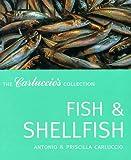 Fish and Shellfish: The Carluccio's Collection